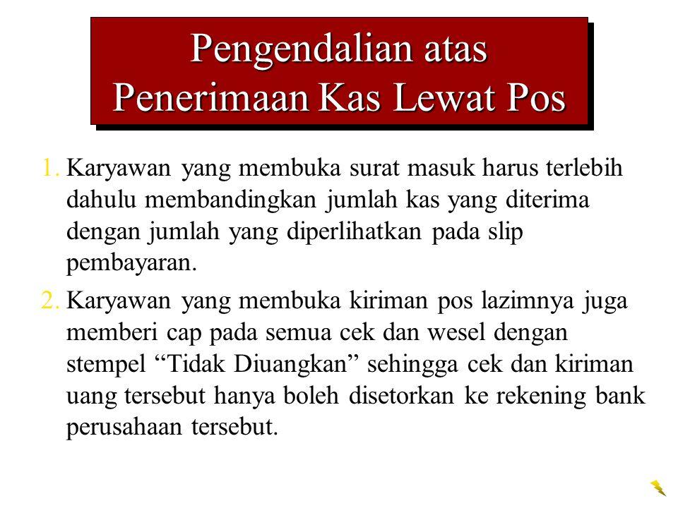 Pengendalian atas Penerimaan Kas Lewat Pos 3.Semua kas yang diterima melalui pos disampaikan ke Departemen Kasir.