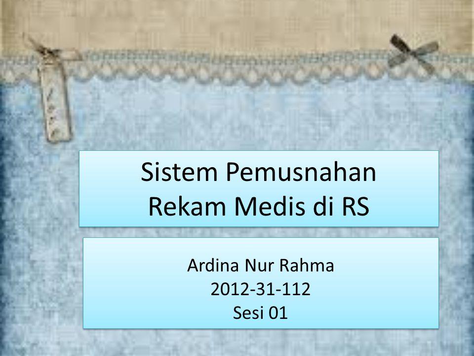Sistem Pemusnahan Rekam Medis di RS Ardina Nur Rahma 2012-31-112 Sesi 01 Ardina Nur Rahma 2012-31-112 Sesi 01