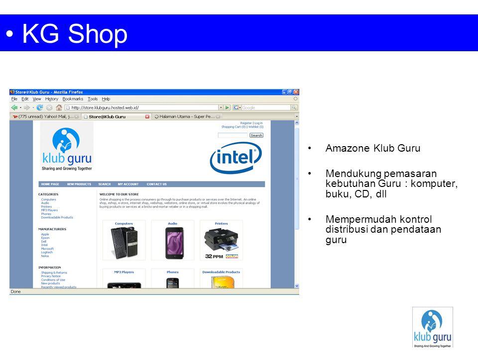 Amazone Klub Guru Mendukung pemasaran kebutuhan Guru : komputer, buku, CD, dll Mempermudah kontrol distribusi dan pendataan guru KG Shop