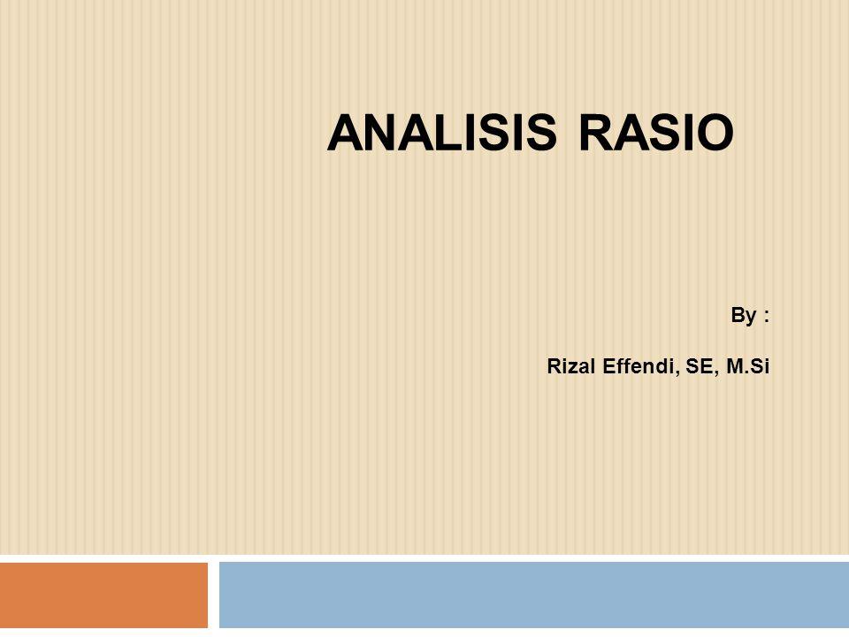 ANALISIS RASIO By : Rizal Effendi, SE, M.Si