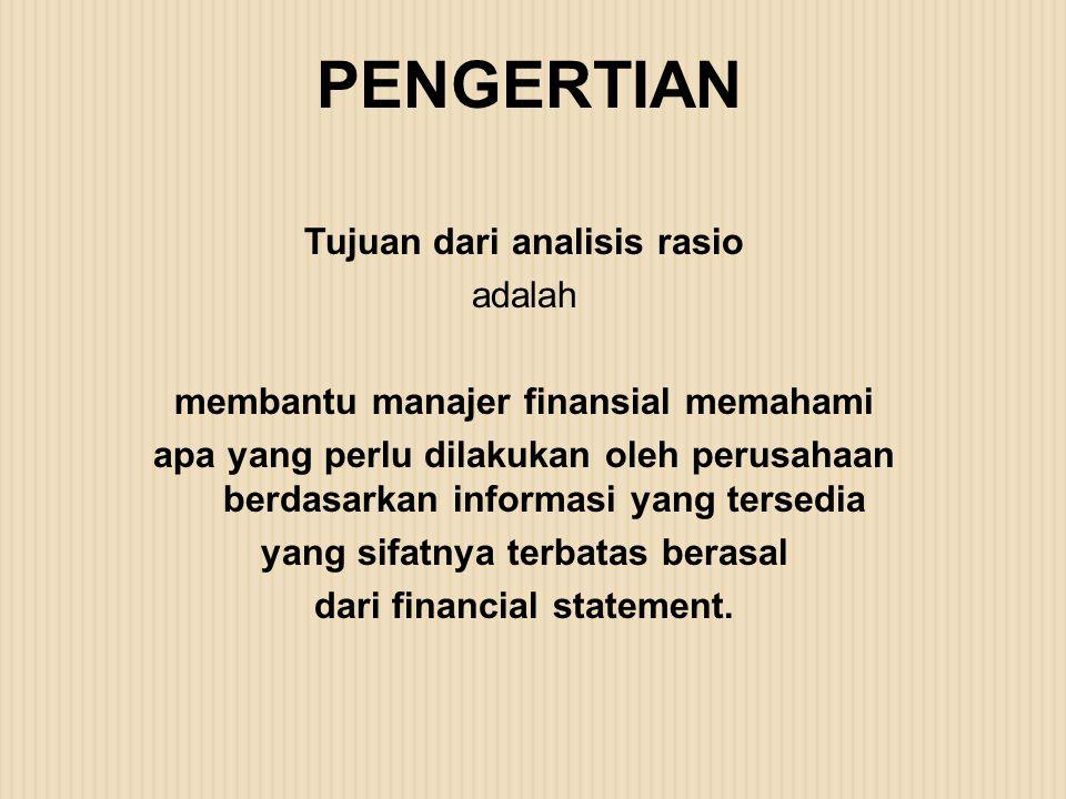 Tujuan dari analisis rasio adalah membantu manajer finansial memahami apa yang perlu dilakukan oleh perusahaan berdasarkan informasi yang tersedia yan