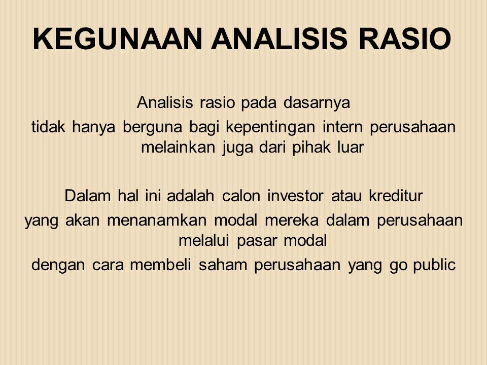 KEGUNAAN ANALISIS RASIO Analisis rasio pada dasarnya tidak hanya berguna bagi kepentingan intern perusahaan melainkan juga dari pihak luar Dalam hal i