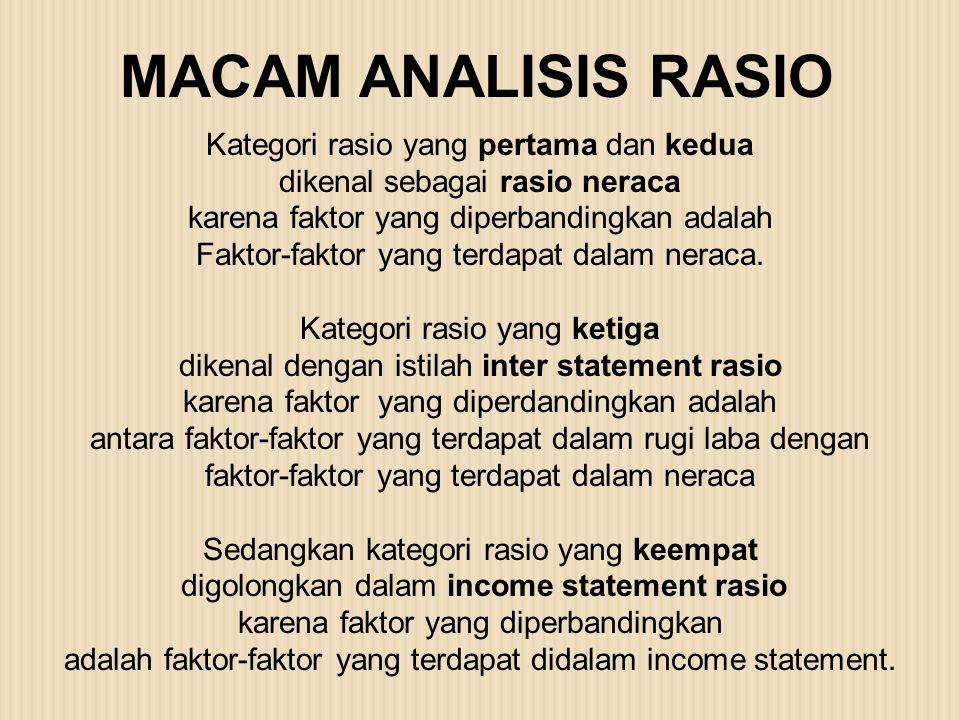 Kategori rasio yang pertama dan kedua dikenal sebagai rasio neraca karena faktor yang diperbandingkan adalah Faktor-faktor yang terdapat dalam neraca.