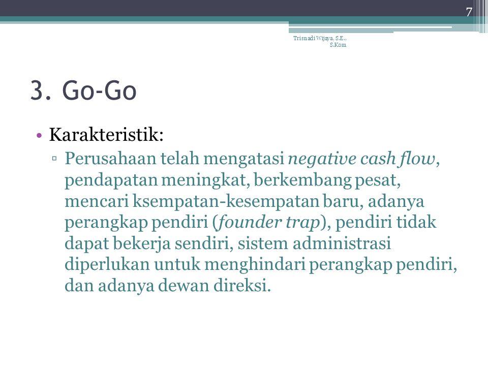 3. Go-Go Karakteristik: ▫Perusahaan telah mengatasi negative cash flow, pendapatan meningkat, berkembang pesat, mencari ksempatan-kesempatan baru, ada