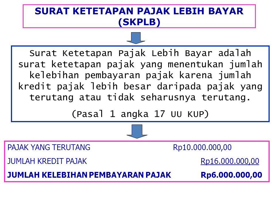 SURAT KETETAPAN PAJAK LEBIH BAYAR (SKPLB) PAJAK YANG TERUTANGRp10.000.000,00 JUMLAH KREDIT PAJAKRp16.000.000,00 JUMLAH KELEBIHAN PEMBAYARAN PAJAKRp6.000.000,00 Surat Ketetapan Pajak Lebih Bayar adalah surat ketetapan pajak yang menentukan jumlah kelebihan pembayaran pajak karena jumlah kredit pajak lebih besar daripada pajak yang terutang atau tidak seharusnya terutang.