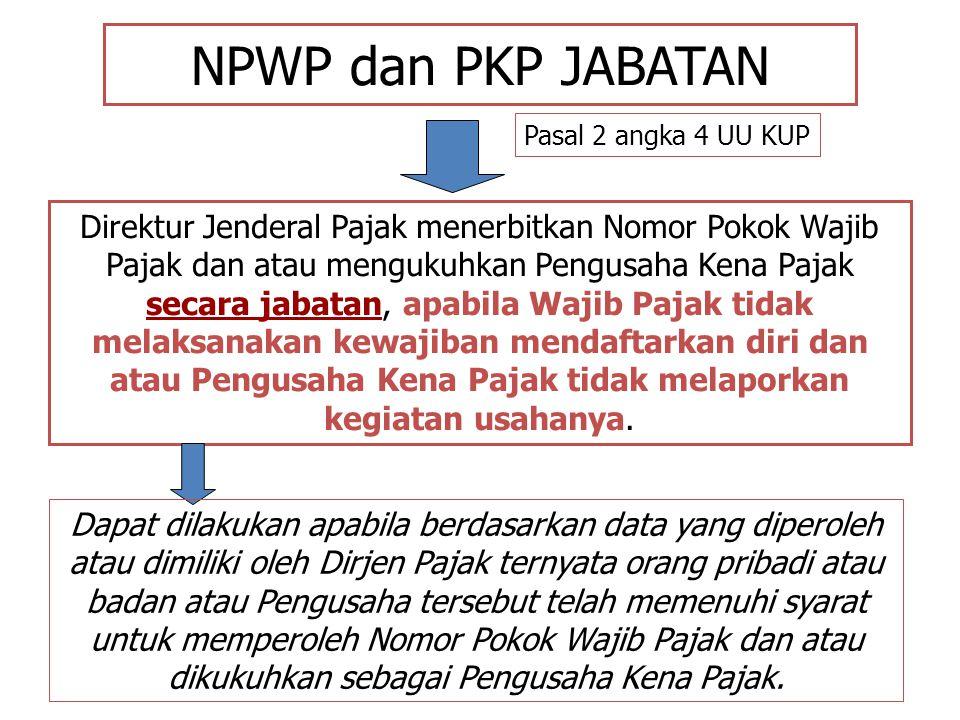 NPWP dan PKP JABATAN Direktur Jenderal Pajak menerbitkan Nomor Pokok Wajib Pajak dan atau mengukuhkan Pengusaha Kena Pajak secara jabatan, apabila Wajib Pajak tidak melaksanakan kewajiban mendaftarkan diri dan atau Pengusaha Kena Pajak tidak melaporkan kegiatan usahanya.