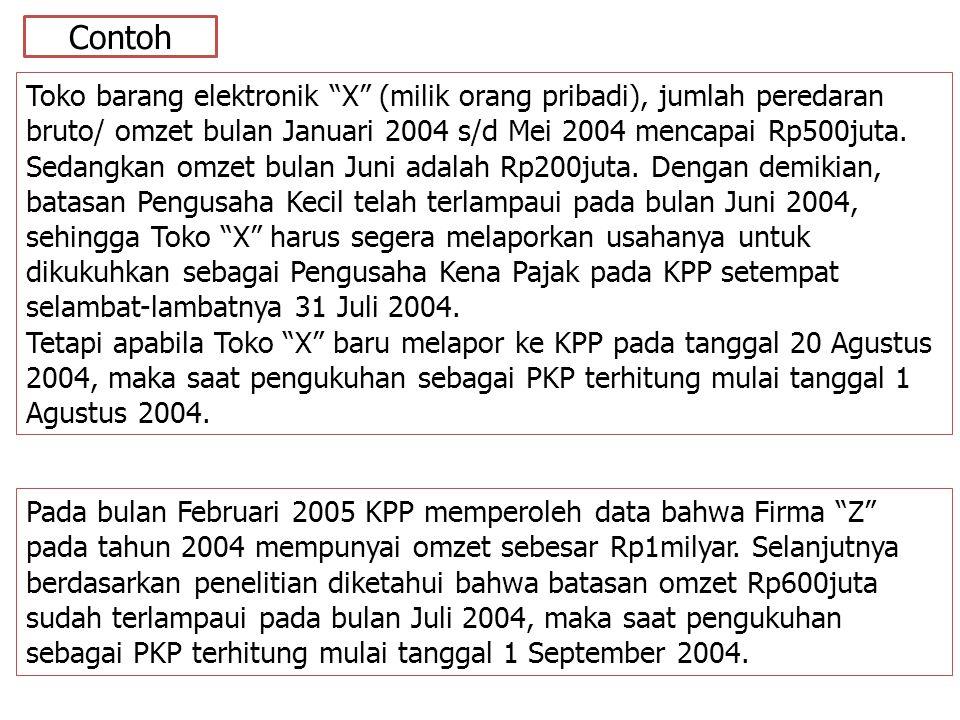 Contoh Toko barang elektronik X (milik orang pribadi), jumlah peredaran bruto/ omzet bulan Januari 2004 s/d Mei 2004 mencapai Rp500juta.