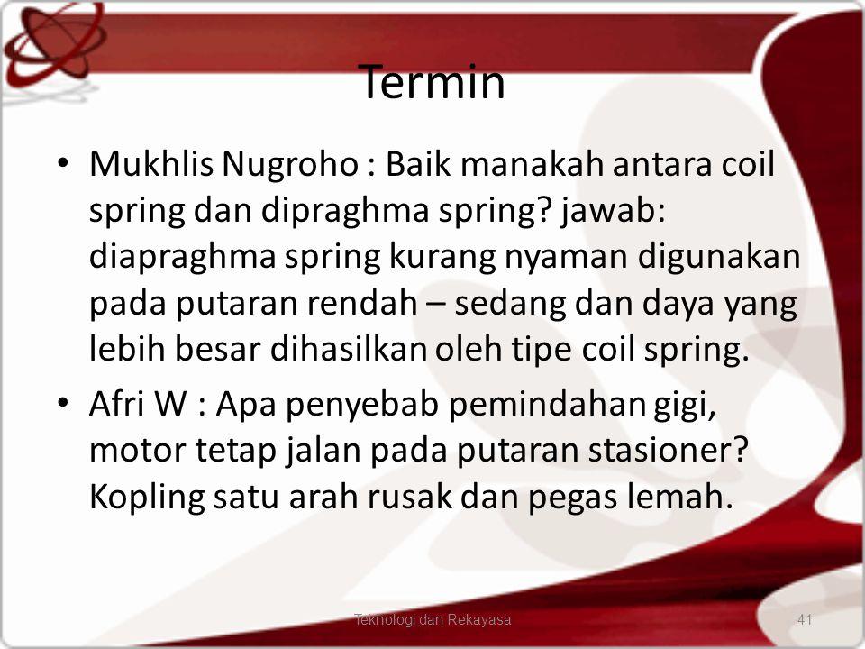 Termin Mukhlis Nugroho : Baik manakah antara coil spring dan dipraghma spring? jawab: diapraghma spring kurang nyaman digunakan pada putaran rendah –