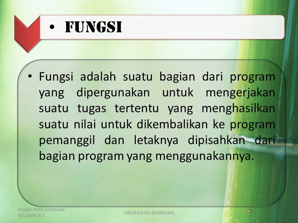 Fungsi Fungsi adalah suatu bagian dari program yang dipergunakan untuk mengerjakan suatu tugas tertentu yang menghasilkan suatu nilai untuk dikembalikan ke program pemanggil dan letaknya dipisahkan dari bagian program yang menggunakannya.