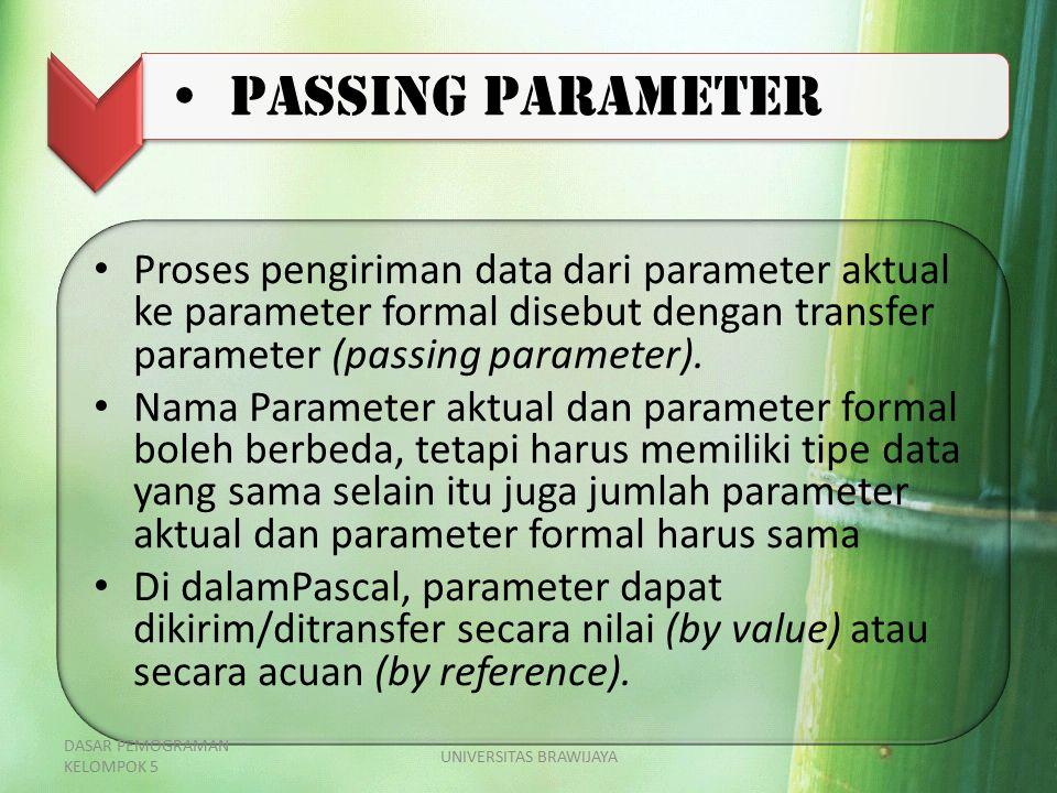 Passing Parameter Proses pengiriman data dari parameter aktual ke parameter formal disebut dengan transfer parameter (passing parameter). Nama Paramet