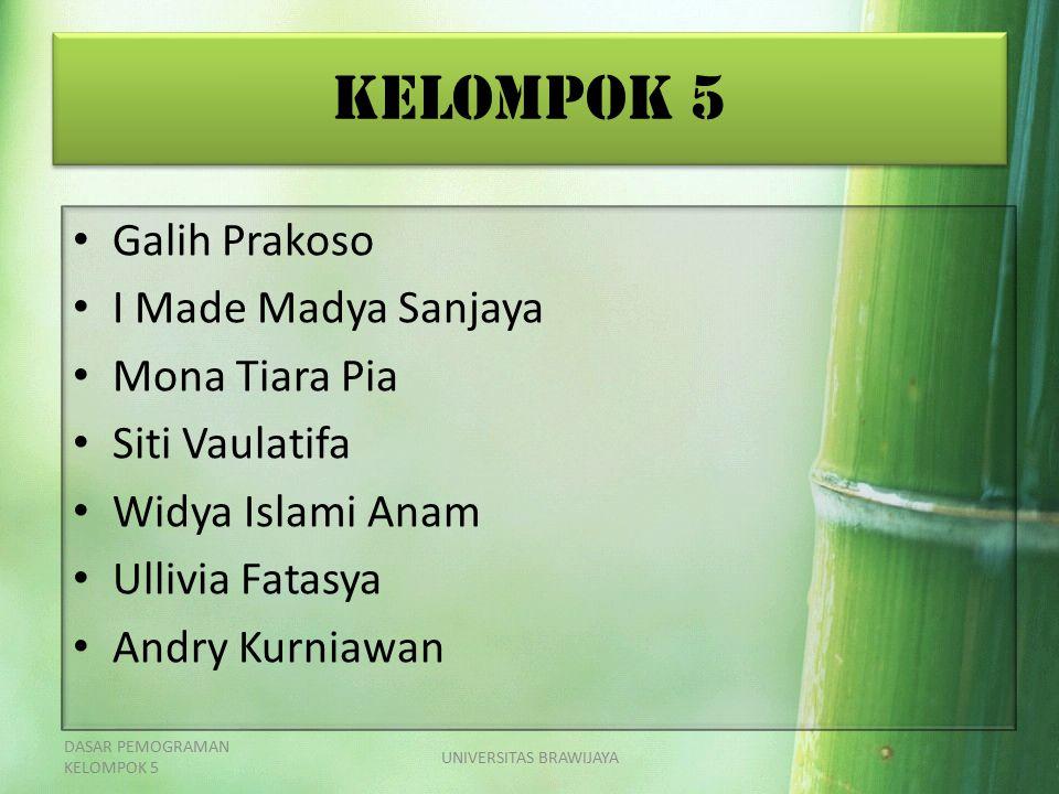 Kelompok 5 Galih Prakoso I Made Madya Sanjaya Mona Tiara Pia Siti Vaulatifa Widya Islami Anam Ullivia Fatasya Andry Kurniawan DASAR PEMOGRAMAN KELOMPOK 5 UNIVERSITAS BRAWIJAYA
