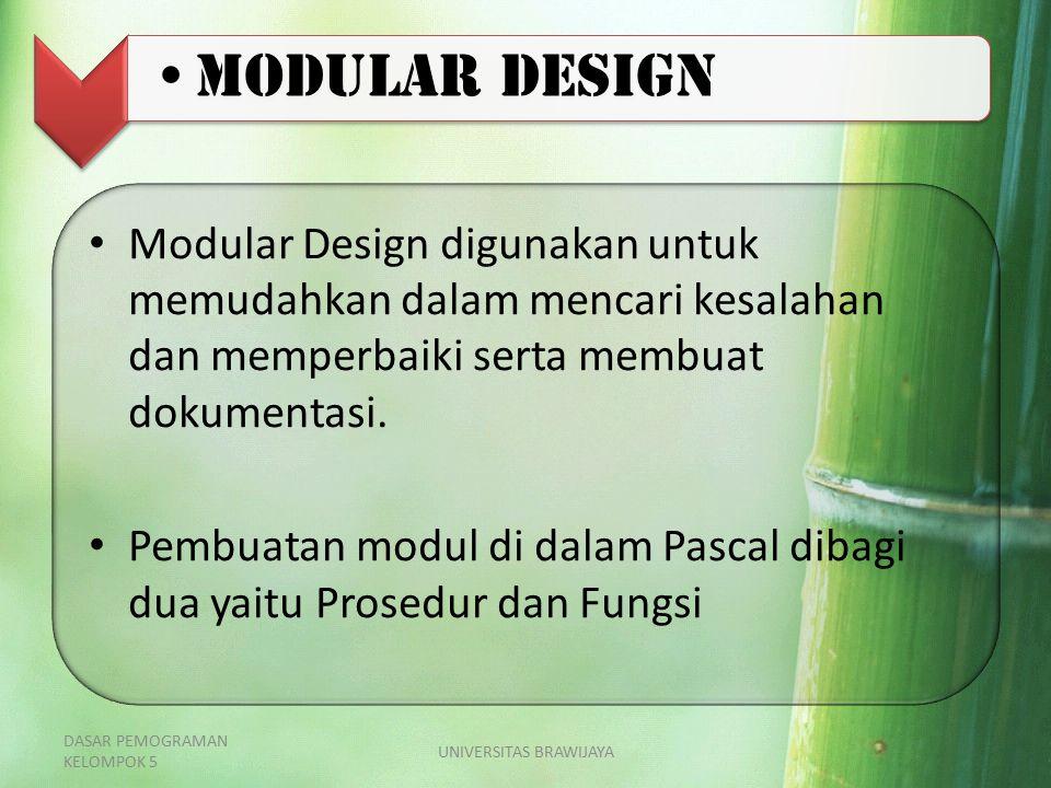 Modular Design digunakan untuk memudahkan dalam mencari kesalahan dan memperbaiki serta membuat dokumentasi. Pembuatan modul di dalam Pascal dibagi du