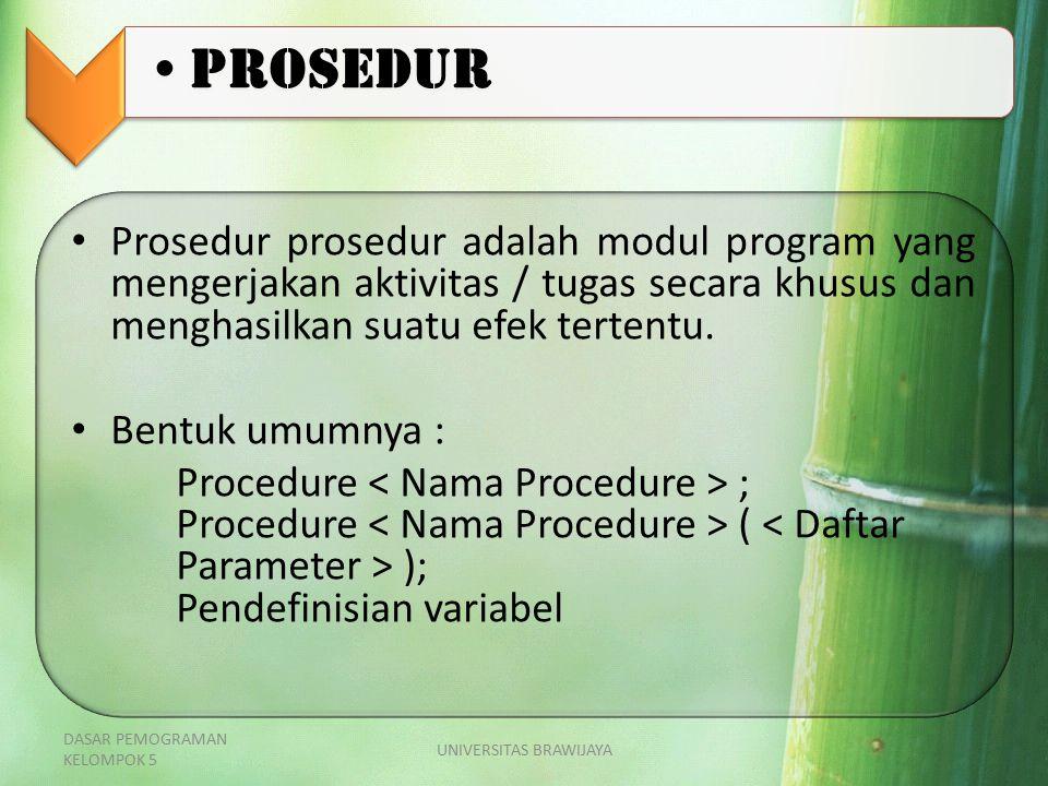 Prosedur prosedur adalah modul program yang mengerjakan aktivitas / tugas secara khusus dan menghasilkan suatu efek tertentu. Bentuk umumnya : Procedu