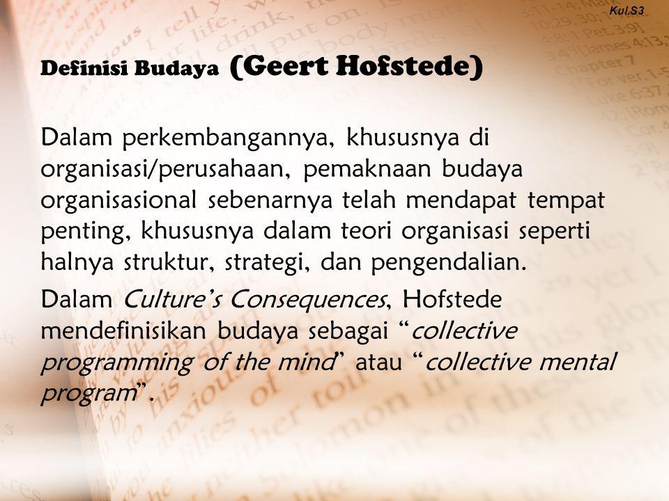 Definisi Budaya (Geert Hofstede) Dalam perkembangannya, khususnya di organisasi/perusahaan, pemaknaan budaya organisasional sebenarnya telah mendapat tempat penting, khususnya dalam teori organisasi seperti halnya struktur, strategi, dan pengendalian.