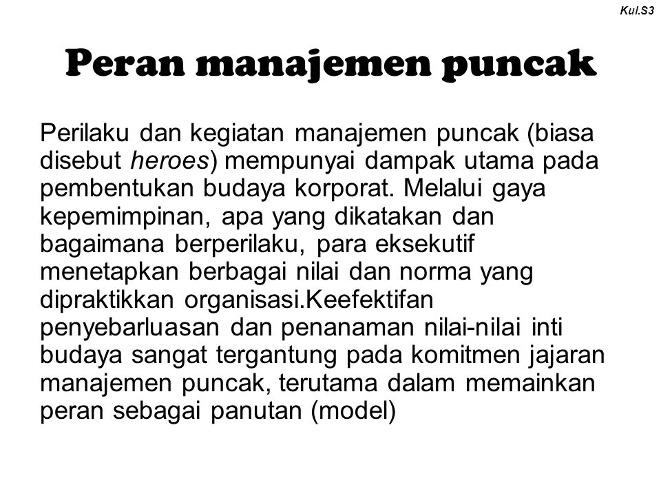 Peran manajemen puncak Perilaku dan kegiatan manajemen puncak (biasa disebut heroes) mempunyai dampak utama pada pembentukan budaya korporat.