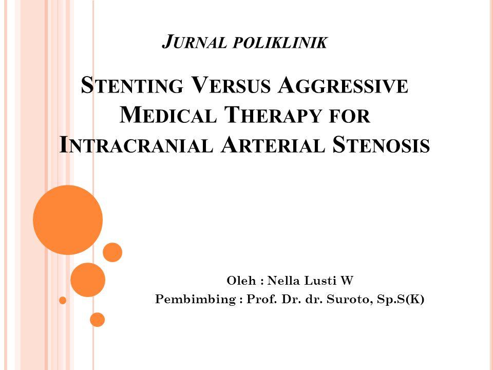 P ENDAHULUAN  Stenosis arteriosklerosis pada arteri intrakranial salah satu penyebab yang paling umum untuk terjadinya stroke dan mempunyai resiko tinggi untuk terjadinya stroke yang berulang.