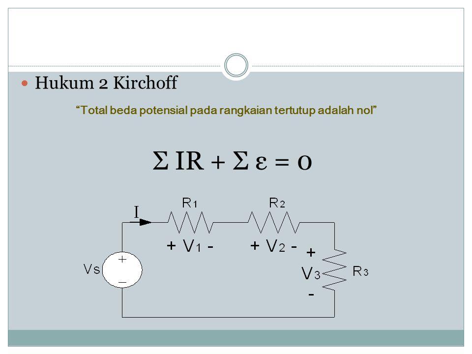 """HUKUM KIRCHOFF Hukum 1 Kirchoff """"Arus total yang masuk melalui suatu titik percabangan dalam suatu rangkaian listrik sama dengan arus total yang kelua"""
