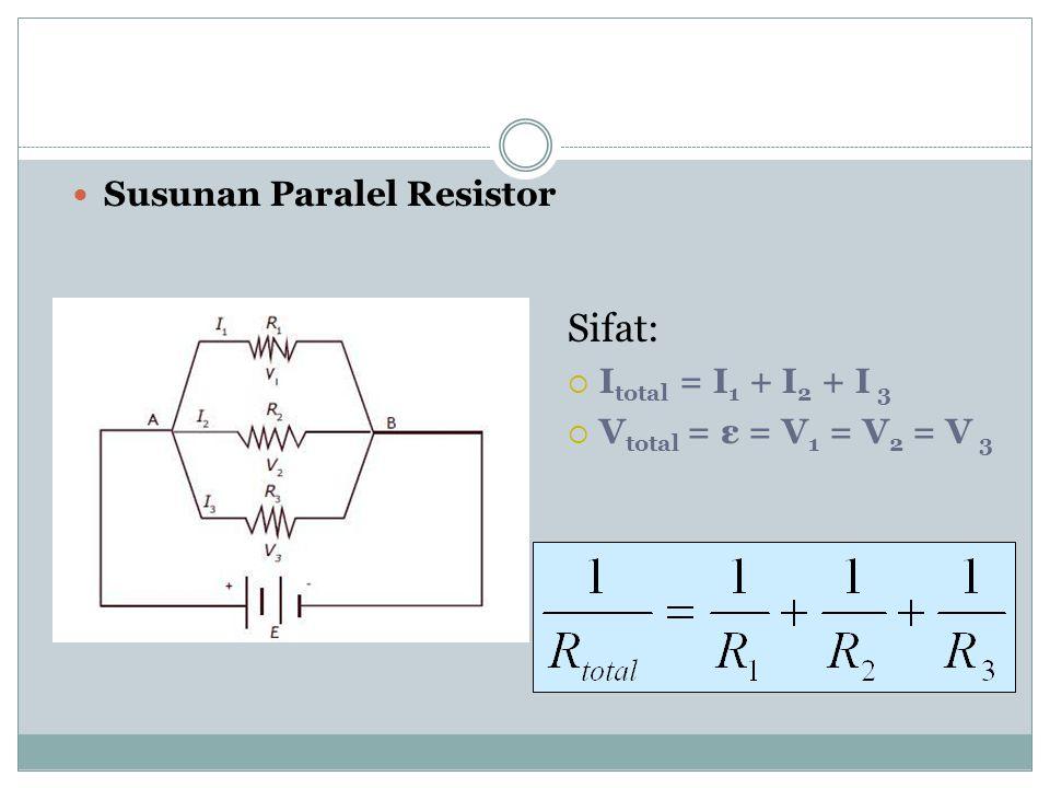 HUBUNGAN RESISITOR Susunan Seri Resistor Sifat: – I total = I 1 = I 2 = I 3 – V total = ε = V 1 + V 2 + V 3