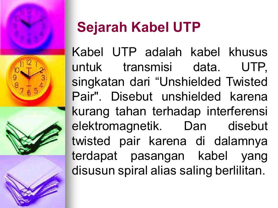 "Sejarah Kabel UTP Kabel UTP adalah kabel khusus untuk transmisi data. UTP, singkatan dari ""Unshielded Twisted Pair"