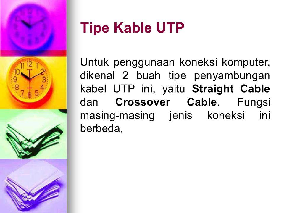 Tipe Kable UTP Untuk penggunaan koneksi komputer, dikenal 2 buah tipe penyambungan kabel UTP ini, yaitu Straight Cable dan Crossover Cable. Fungsi mas