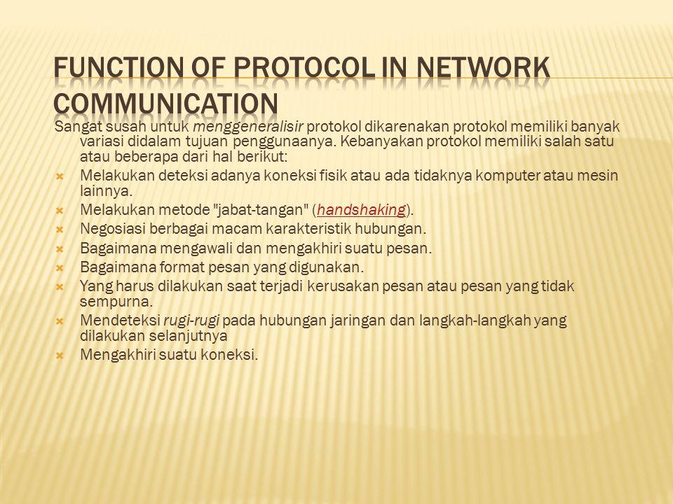 Sangat susah untuk menggeneralisir protokol dikarenakan protokol memiliki banyak variasi didalam tujuan penggunaanya. Kebanyakan protokol memiliki sal