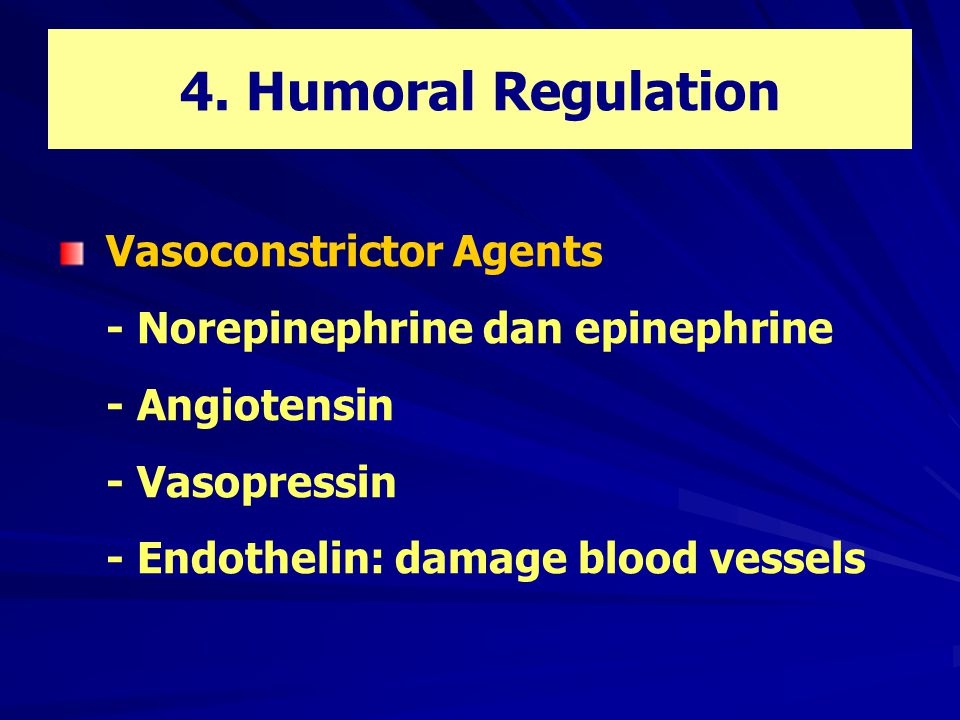 4. Humoral Regulation Vasoconstrictor Agents - Norepinephrine dan epinephrine - Angiotensin - Vasopressin - Endothelin: damage blood vessels