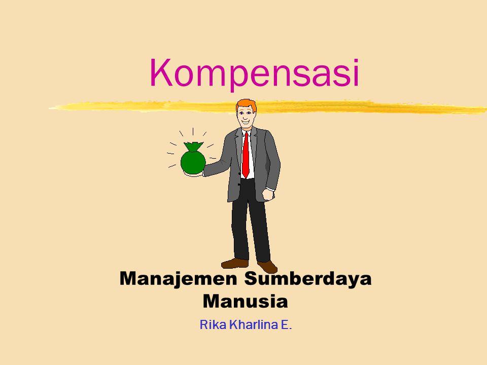 2 Kompensasi zKompensasi yKompensasi adalah semua pendapatan yang berbentuk uang atau barang, langsung atau tidak langsung yang diterima karyawan sebagai imbalan atas jasa yang diberikan kepada perusahaan zKompensasi Karyawan ySemua bentuk imbalan yang diberikan kepada karyawan sebagai imbal balik dari pekerjaan mereka