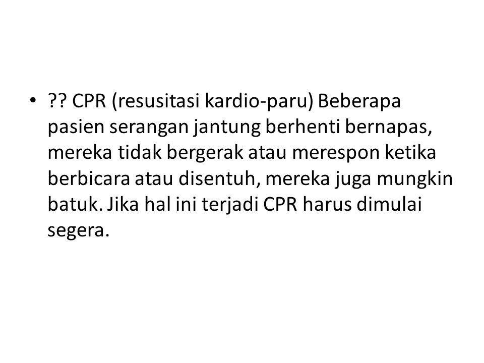 ?? CPR (resusitasi kardio-paru) Beberapa pasien serangan jantung berhenti bernapas, mereka tidak bergerak atau merespon ketika berbicara atau disentuh
