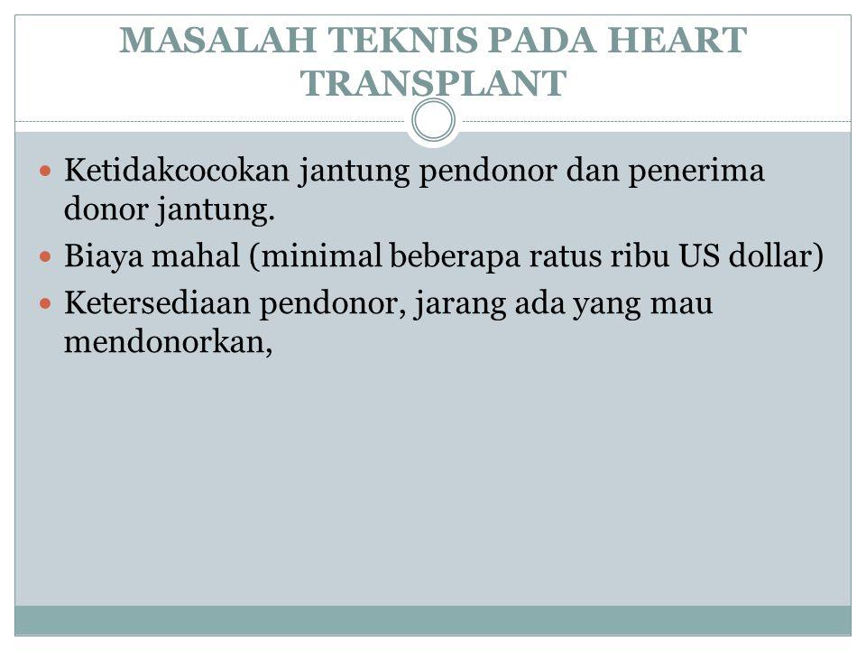 MASALAH TEKNIS PADA HEART TRANSPLANT Ketidakcocokan jantung pendonor dan penerima donor jantung.