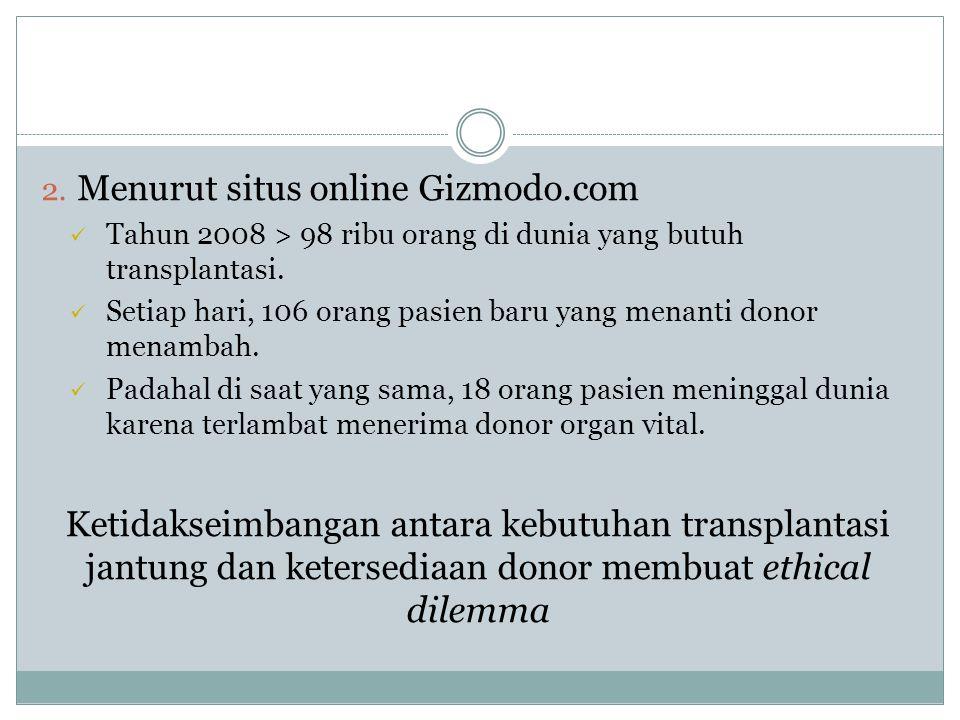 2. Menurut situs online Gizmodo.com Tahun 2008 > 98 ribu orang di dunia yang butuh transplantasi.