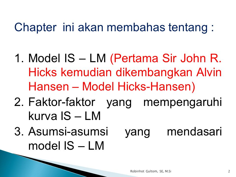 Model IS (investasi dan tabungan) dari 'pasar barang ' Model LM (likuiditas dan uang) dari 'pasar uang' 3Robinhot Gultom, SE, M.Si