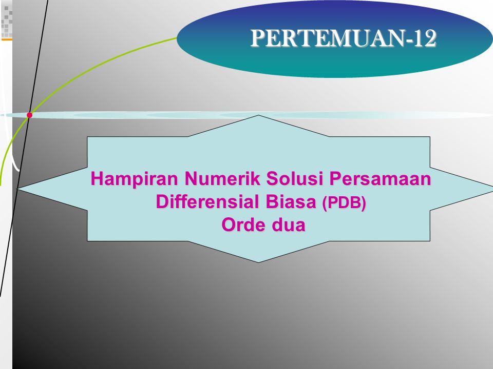 2 PERTEMUAN-12 Hampiran Numerik Solusi Persamaan Differensial Biasa (PDB) Orde dua Orde dua