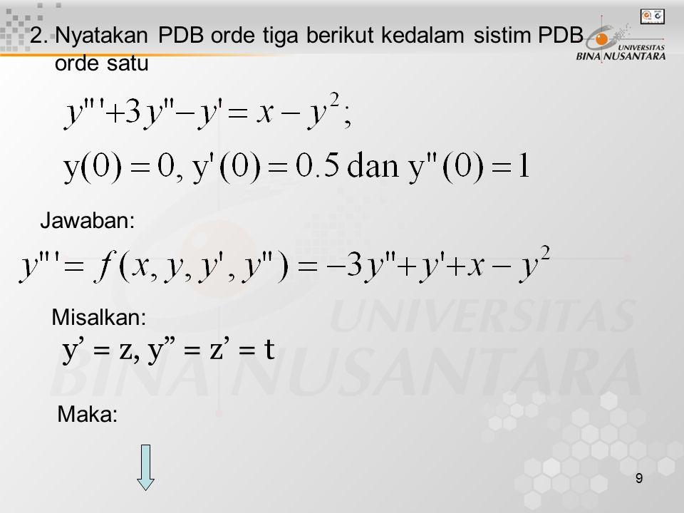"""9 2. Nyatakan PDB orde tiga berikut kedalam sistim PDB orde satu Jawaban: Misalkan: y' = z, y"""" = z' = t Maka:"""