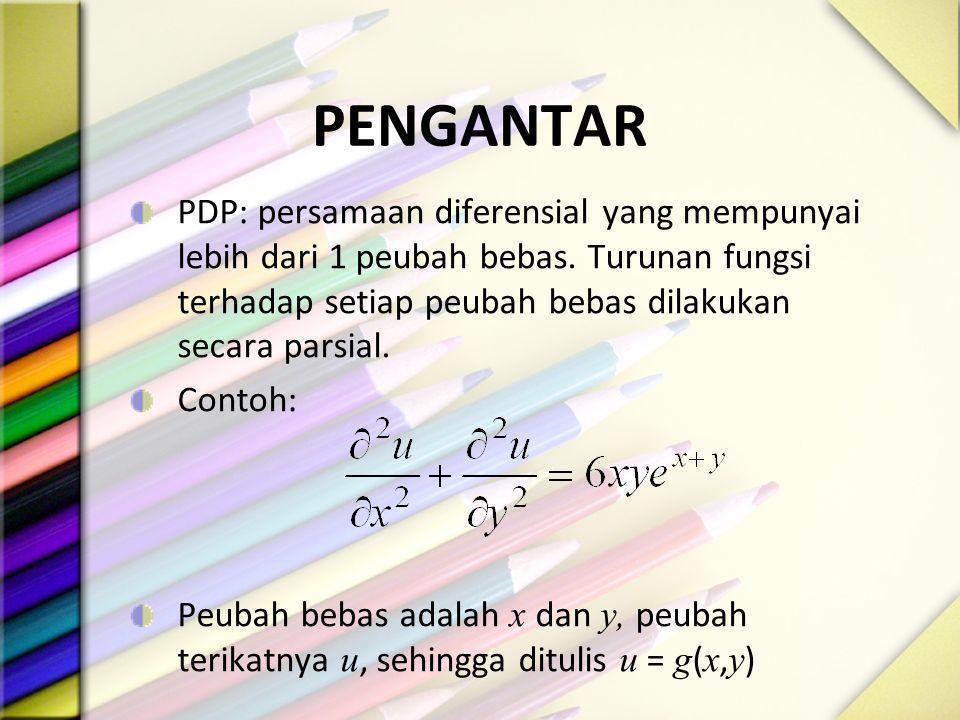 PENGANTAR PDP: persamaan diferensial yang mempunyai lebih dari 1 peubah bebas. Turunan fungsi terhadap setiap peubah bebas dilakukan secara parsial. C