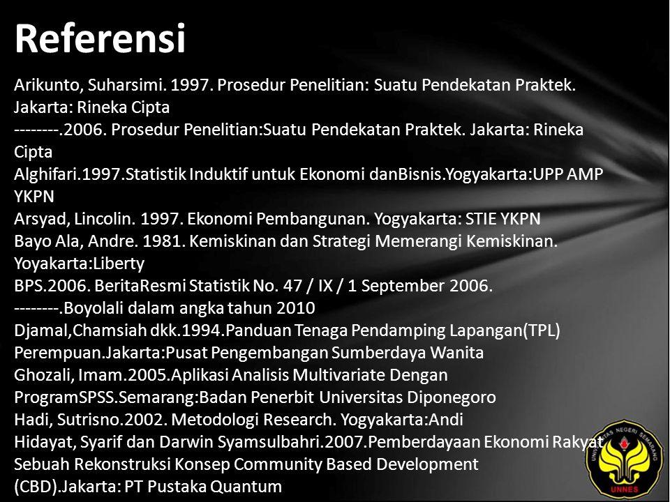 Referensi Arikunto, Suharsimi. 1997. Prosedur Penelitian: Suatu Pendekatan Praktek. Jakarta: Rineka Cipta --------.2006. Prosedur Penelitian:Suatu Pen