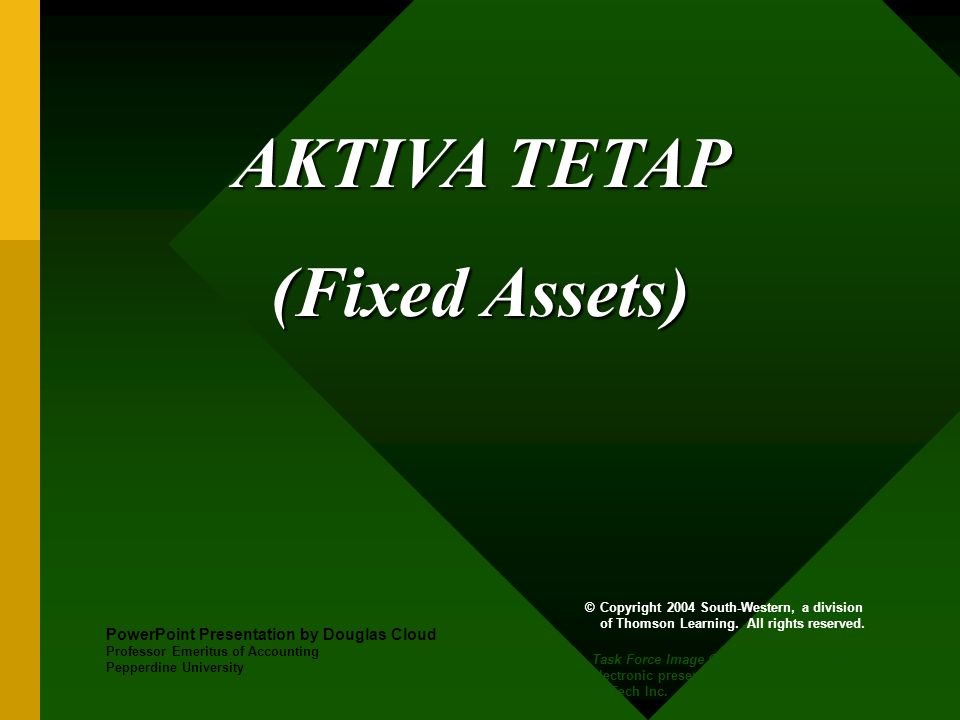 AKTIVA TETAP (Fixed Assets) PowerPoint Presentation by Douglas Cloud Professor Emeritus of Accounting Pepperdine University © Copyright 2004 South-Wes