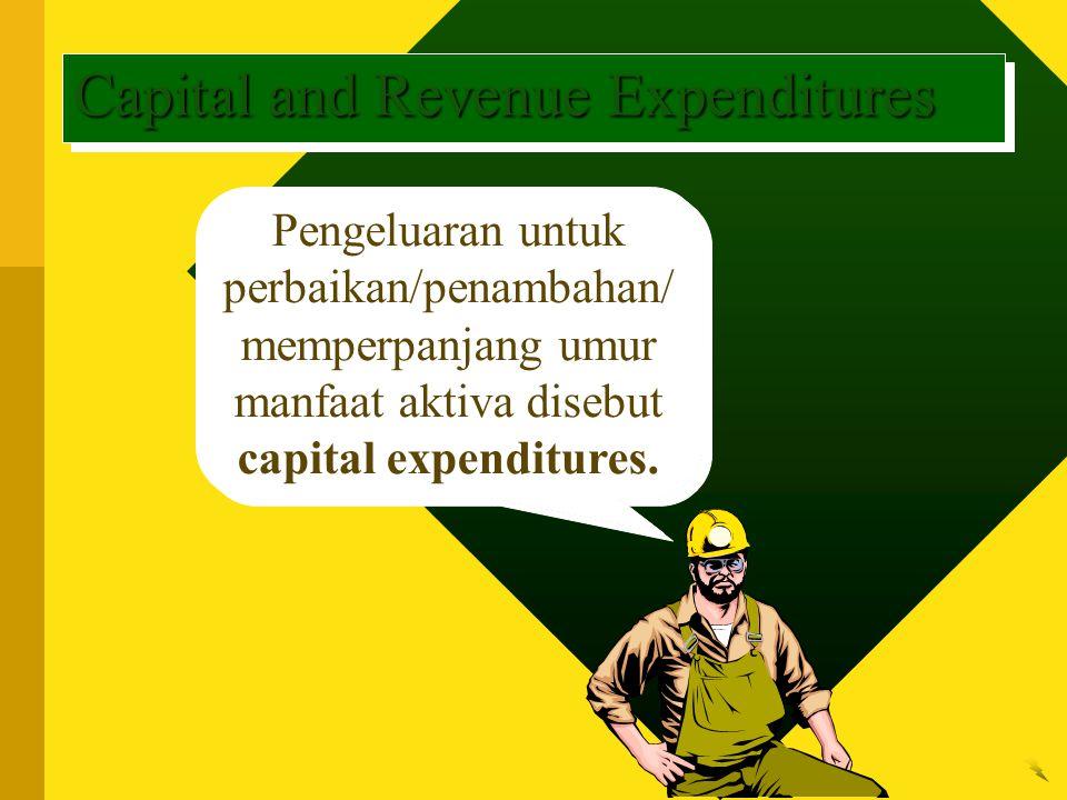Pengeluaran untuk perbaikan/penambahan/ memperpanjang umur manfaat aktiva disebut capital expenditures. Capital and Revenue Expenditures