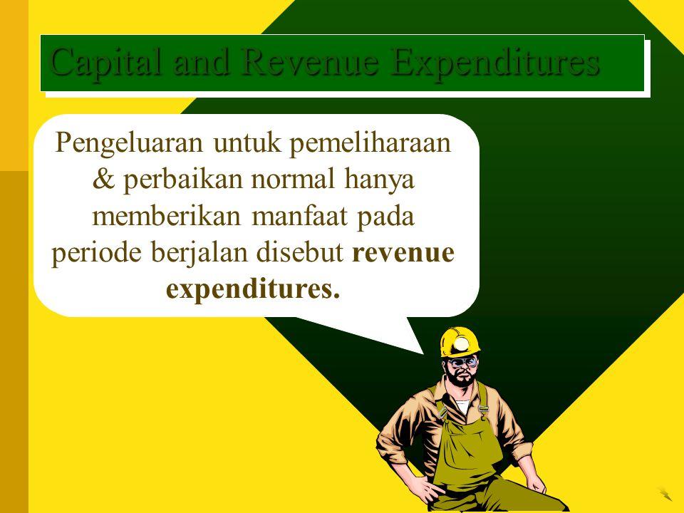 Pengeluaran untuk pemeliharaan & perbaikan normal hanya memberikan manfaat pada periode berjalan disebut revenue expenditures. Capital and Revenue Exp