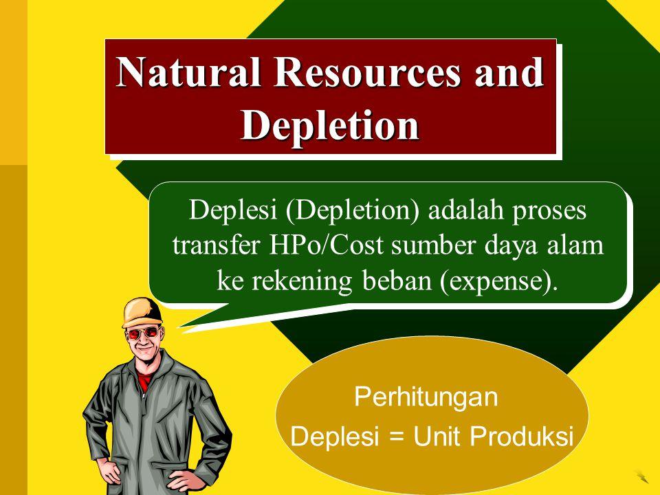 Natural Resources and Depletion Deplesi (Depletion) adalah proses transfer HPo/Cost sumber daya alam ke rekening beban (expense).