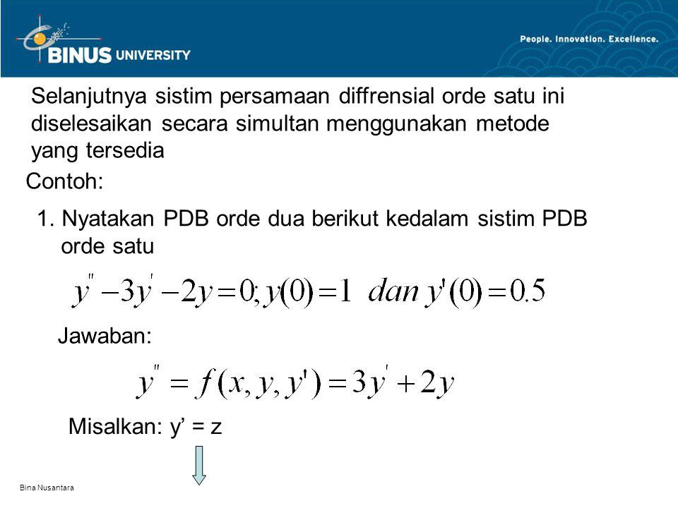 Bina Nusantara Selanjutnya sistim persamaan diffrensial orde satu ini diselesaikan secara simultan menggunakan metode yang tersedia Contoh: 1.Nyatakan