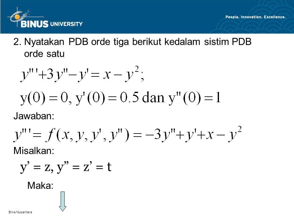 """Bina Nusantara 2. Nyatakan PDB orde tiga berikut kedalam sistim PDB orde satu Jawaban: Misalkan: y' = z, y"""" = z' = t Maka:"""