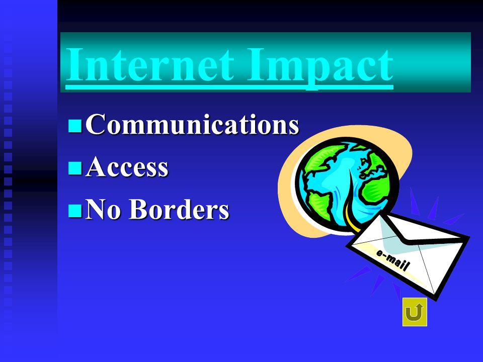 Internet Impact Communications Communications Access Access No Borders No Borders