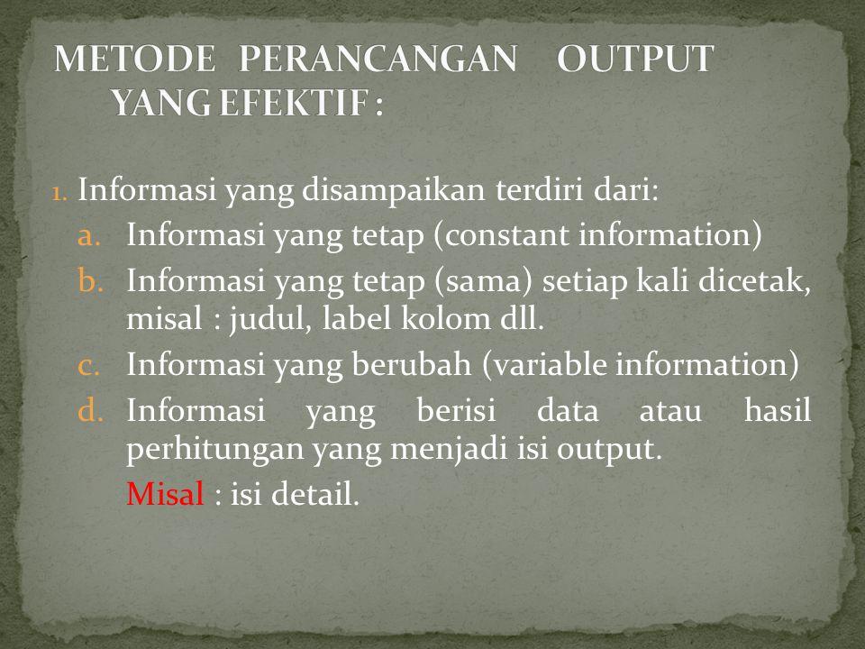 1. Informasi yang disampaikan terdiri dari: a.Informasi yang tetap (constant information) b.Informasi yang tetap (sama) setiap kali dicetak, misal : j