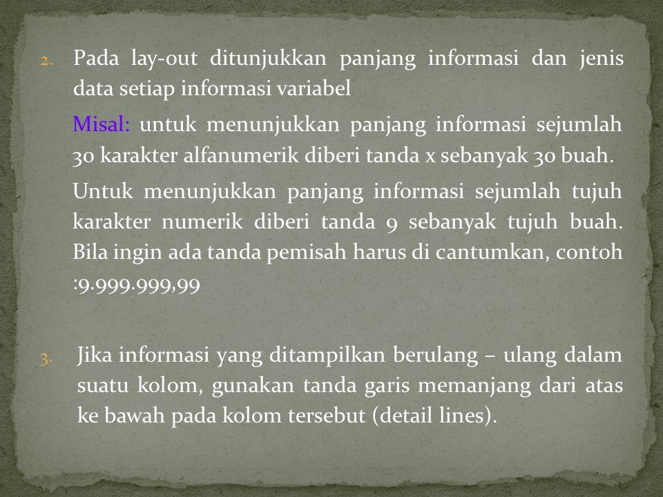 2. Pada lay-out ditunjukkan panjang informasi dan jenis data setiap informasi variabel Misal: untuk menunjukkan panjang informasi sejumlah 30 karakter