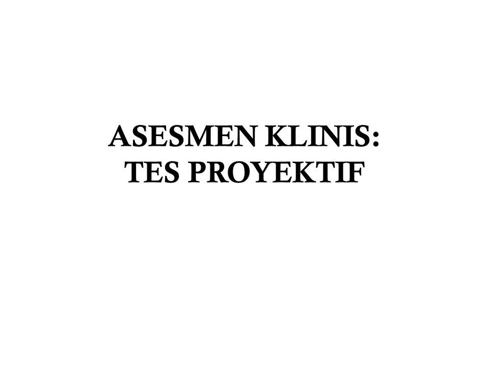 ASESMEN KLINIS: TES PROYEKTIF