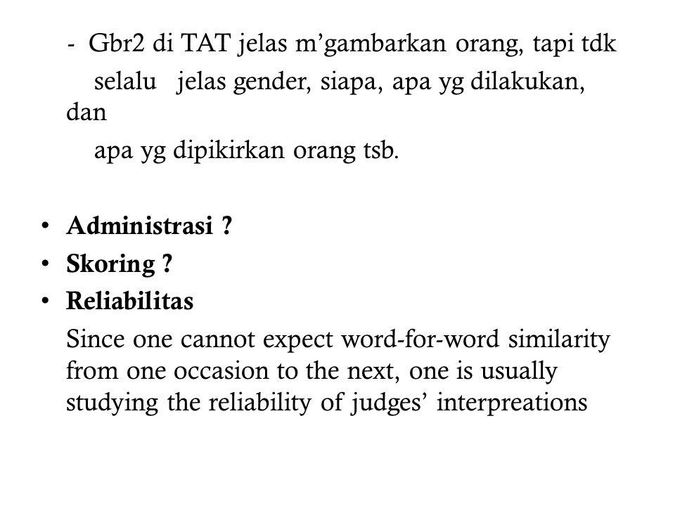 - Gbr2 di TAT jelas m'gambarkan orang, tapi tdk selalu jelas gender, siapa, apa yg dilakukan, dan apa yg dipikirkan orang tsb.