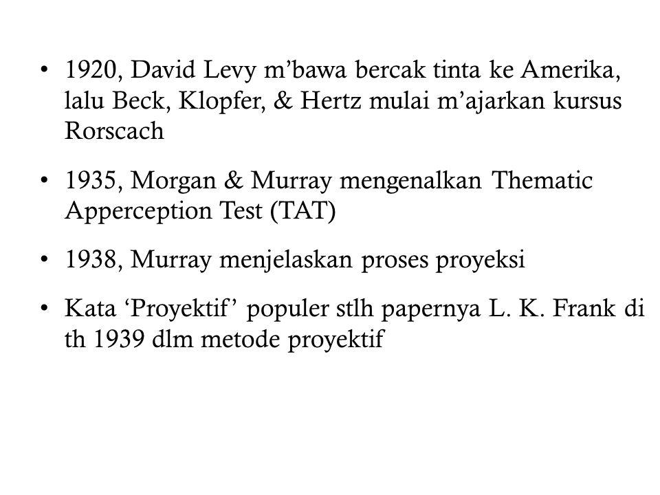 1920, David Levy m'bawa bercak tinta ke Amerika, lalu Beck, Klopfer, & Hertz mulai m'ajarkan kursus Rorscach 1935, Morgan & Murray mengenalkan Thematic Apperception Test (TAT) 1938, Murray menjelaskan proses proyeksi Kata 'Proyektif' populer stlh papernya L.