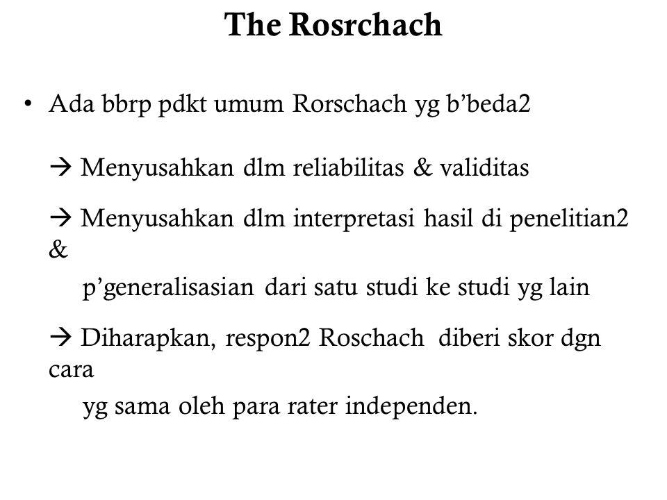 The Rosrchach Ada bbrp pdkt umum Rorschach yg b'beda2  Menyusahkan dlm reliabilitas & validitas  Menyusahkan dlm interpretasi hasil di penelitian2 & p'generalisasian dari satu studi ke studi yg lain  Diharapkan, respon2 Roschach diberi skor dgn cara yg sama oleh para rater independen.