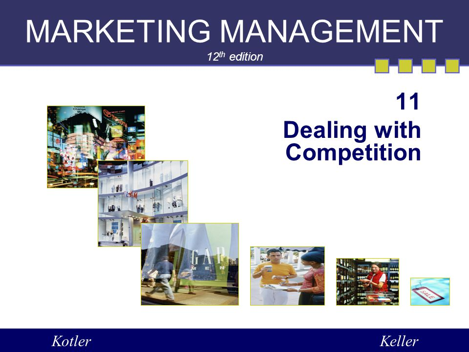 MARKETING MANAGEMENT 12 th edition 11 Dealing with Competition KotlerKeller