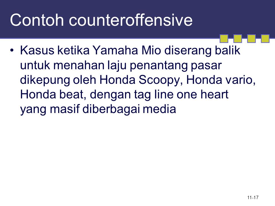 Contoh counteroffensive Kasus ketika Yamaha Mio diserang balik untuk menahan laju penantang pasar dikepung oleh Honda Scoopy, Honda vario, Honda beat, dengan tag line one heart yang masif diberbagai media 11-17